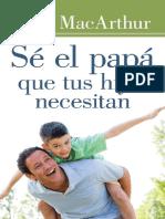 MACARTHUR, JOHN (2014 ) Se el papa que tus hijos necesitan. Portavoz.pdf