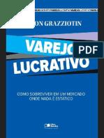GILSON GRAZZIOTIN - VAREJO LUCRATIVO - COMO SOBREVIVER EM UM MERCADO ONDE NADA E ESTATICO.pdf