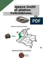 La riqueza inútil del platino Colombiano.pptx