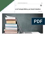 Libros Indispensables de Teologia Biblica, Por Daniel Caballero – Semper Reformada Latinoamerica