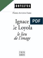 (Contextes) Fabre, Pierre-Antoine.-Ignace de Loyola _ le lieu de l'image _ le probleme de la composition de lieu dans les pratiques spirituelles et artistiques jesuites de la secone moitie du XVIe sie.pdf