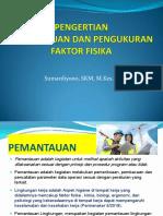 - 1. Pengertian Pemantauan Dan Pengukuran Faktor Fisika