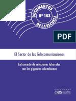 DOCUMENTOS de LA ESCUELA 103 El Sector de Las Telecomunicaciones Entramado de Relaciones Laborales Con Los Gigantes Colombianos 2015