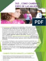 PUBERTAD , COMO CAMBIA EL CUERPO DE LAS.pptx