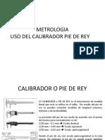 METROLOGIA USO DEL CALIBRADOR PIE DE REY
