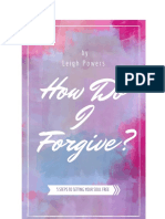 How Do I Forgive 5 Steps to Setting Your Soul Free - Leigh Powers