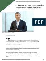 Mauricio Macri_ _Estamos Todos Preocupados Por Lo Que Está Ocurriendo en La Amazonia_ - LA NACION