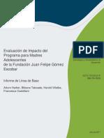 Evaluación de Impacto Del Programa Para Madres Adolescentes de La Fundación Juan Felipe Gómez Escobar Informe de Línea de Base