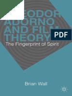 Brian Wall (Auth.) - Theodor Adorno and Film Theory_ the Fingerprint of Spirit-Palgrave Macmillan US (2013)