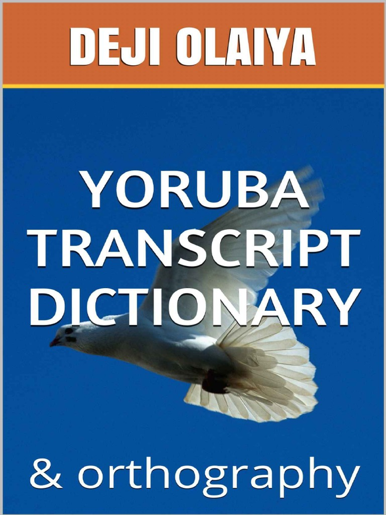 Yoruba Transcript Dictionary Deji Olaiya 1 Grammatical Gender Alphabet Another word for opposite of meaning of rhymes with sentences with find word forms translate from english translate to english words with friends scrabble crossword / codeword words starting with words. yoruba transcript dictionary deji