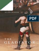 Baker, Alan - The Gladiator _ the Secret History of Rome's Warrior Slaves-Da Capo Press (2008)