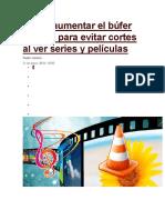 Cómo Aumentar El Búfer de VLC Para Evitar Cortes Al Ver Series y Películas