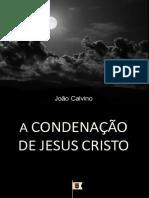 João Calvino - A Condenação de Jesus Cristo