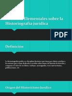 Nociones Elementales sobre la Historiografía jurídica.pptx