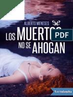 Los muertos no se ahogan - Alberto Meneses.pdf