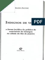 ZACCONE, Orlando. Indignos de Vida. a Forma Jurídica Da Política de Extermínio Na Cidade Do Rio de Janeiro. Rio de Janeiro. Revan, 2015.
