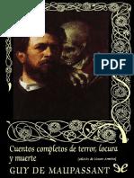 De Maupassant Guy - Cuentos Completos de Terror Locura Y Muerte