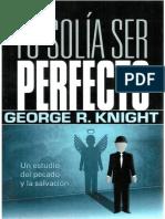 George R. Knight. Yo Solia Ser Perfecto. Un Estudio Del Pecado y La Salvacion 2 Comprimido