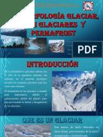 GEOMORFOLOGIA GLACIAR, PERIGLACIARES Y PERMAFROST.pptx