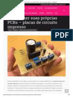 Como Fazer Suas Próprias PCBs - Placas de Circuito Impresso - Fazedores