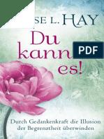 Hay, Louise L. - Du Kannst Es - Durch Gedankenkraft Die Illusion Der Begrenztheit Überwinden (2016)