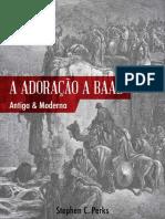 A Adoracao a Baal_ Antiga e Mod - Stephen C. Perks