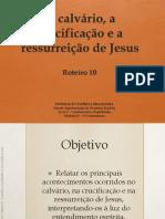 Mod 2 Rot 10 O Calvario a Crucificacao e a Ressurreicao de Jesus