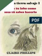 Ama a Tu Lobo Como Solo Tú Sabes Hacerlo (Amor en Tierra Salvaje 1) - Claire Phillips