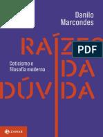 Danilo Marcondes - Raízes Da Dúvida_ Ceticismo e Filosofia Moderna-Zahar (2019)