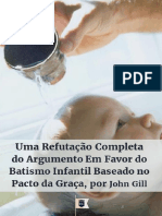 Uma refutação completa do argumento em favor do Batismo Infantil baseado no Pacto da Graça - John Gill.pdf