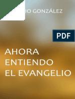 2019 Ahora Entiendo El Evangelio Por Antonio Gonzalez