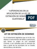 Experiencias en La Aplicación de La Ley de Extinción de Dominio en Guatemala