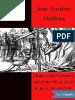 Historia Del Tribunal Del Santo Oficio de La Inquisicion en Chile -