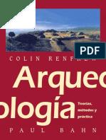 Renfrew, Colin; Bahn, Paul - Arqueología. Teoría, Métodos y Práctica (Nueva Edición)