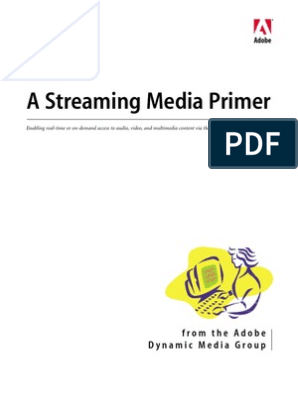 A Streaming Media Primer | Streaming Media | Adobe Flash