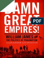 Damn Great Empires William James and the Politics of Pragmatism