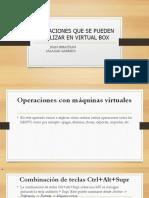 Operaciones Que Se Pueden Realizar en Virtual Box