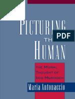 Maria Antonaccio - Picturing the Human_ The Moral Thought of Iris Murdoch (2000).pdf