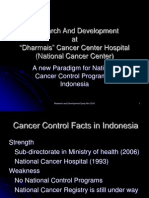 "Research And Development at ""Dharmais"" Cancer Center Hospital (National Cancer Center) - A new Paradigm for National Cancer Control Program in Indonesia"