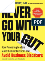 Never Go With Your Gut. How Pioneering Leaders Make the Best Decisions and Avoid Business Disasters