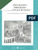 Giorgio Baratta e Andrea Catoni - Antonio Gramsci e il progresso intellectuale di massa.pdf