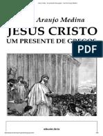 Jesus Cristo - Um Presente Dos Gregos - Ivani de Araujo Medina