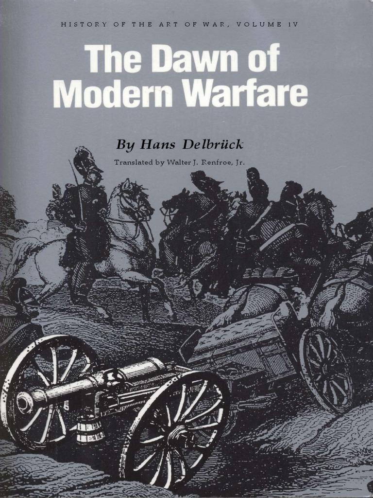 Hans Delbruck History Of The Art Of War Vol 4 The Dawn Of Modern Warfare 1990 University Of Nebraska Press Pdf Infantry Flanking Maneuver