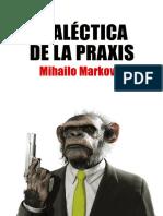 DIALÉCTICA DE LA PRAXIS. El Humanismo Marxista - Mihailo Markovic