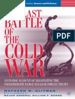 The Last Battle of the Cold War. An Inside Account of Negotiating the Intermediate Range Nuclear Forces Treaty (by Maynard W. Glitman & William F. Burns, 2006)
