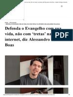 Defenda o Evangelho com sua vida, não com 'tretas' na internet, diz Alessandro Vilas Boas - Instituto Teológico Gamaliel.pdf