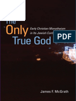 James Frank McGrath - The only true God _ early christian monotheism in its jewish context (2009, University of Illinois Press).pdf