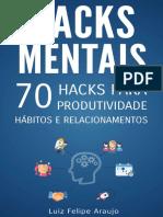 HACKS MENTAIS - 70 HACKS PARA PRODUTIVIDADE, HÁBITOS E RELACIONAMENTOS - LUIZ FELIPE ARAÚJO