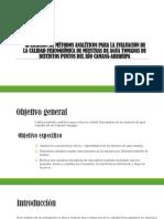 APLICACIÓN DE MÉTODOS ANALÍTICOS PARA LA EVALUACIÓN DE LA CALIDAD FISICOQUÍMICA DE MUESTRAS DE AGUA TOMADAS DE DISTINTOS PUNTOS DEL RÍO CAMANÁ-AREQUIPA.pptx