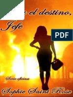 Era el destino, jefe- Sophie Saint Rose
